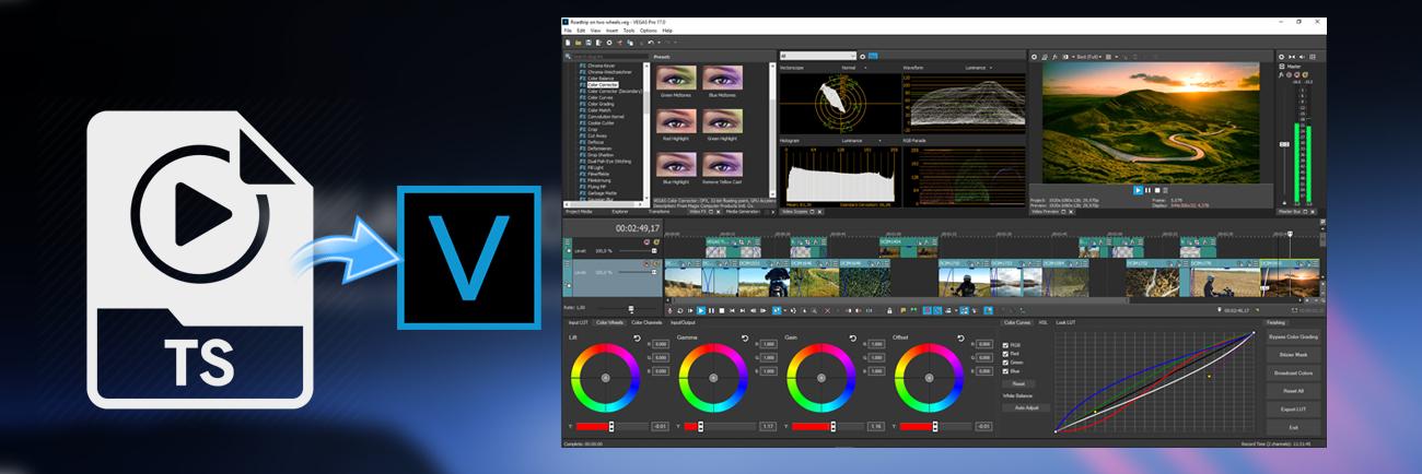 TS and Vegas Pro 17/16 - Convert TS files to Vegas Pro 17/16 video format